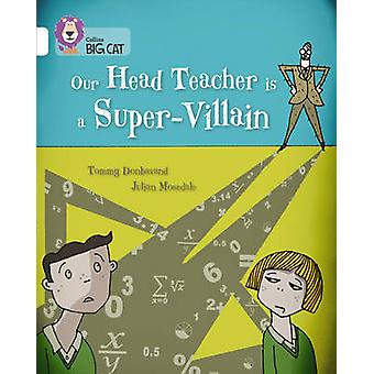 Our Head Teacher is a Super-Villain - Band 10/White by Tommy Donbavand