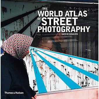 The World Atlas of Street Photography by Jackie Higgins - Max Kozloff