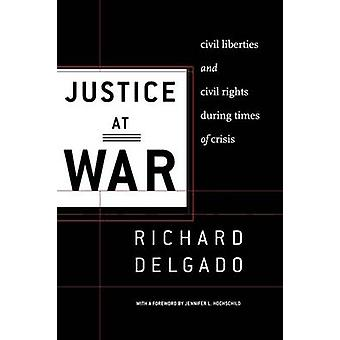 Justice at War - Civil Liberties and Civil Rights during Times of Cris