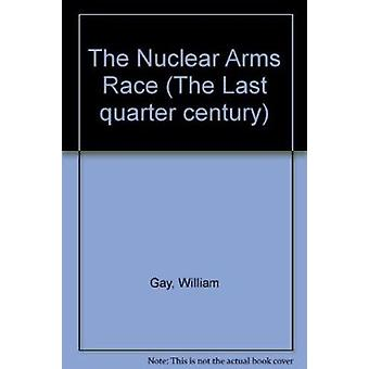 The Nuclear Arms Race - A Digest with Bibliographies by William Gay -