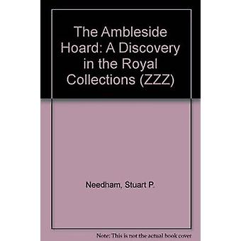 The Ambleside Hoard - A Discovery in the Royal Collections by Stuart N