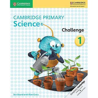 Cambridge Primary Science Challenge 1 - 1 by Jon Board - Alan Cross -