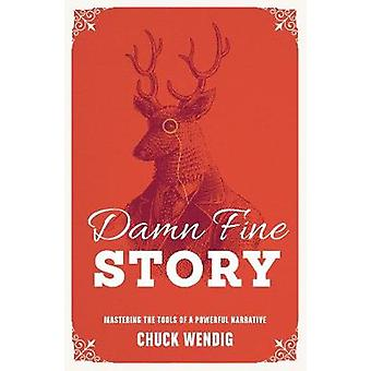 Damn Fine Story - Mastering the Tools of a Powerful Narrative by Chuck