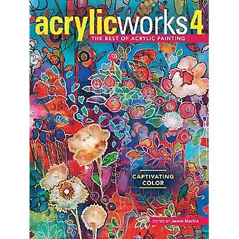 AcrylicWorks 4 - Captivating Color by Jamie Markle - 9781440347054 Book