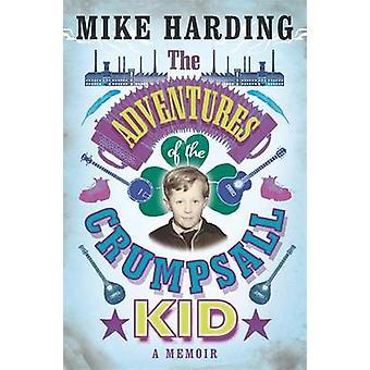Äventyr av Crumpsall Kid - en memoar av Mike Harding - 97817