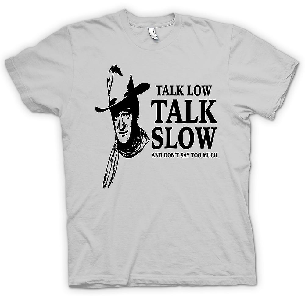 Mens T-shirt - John Wayne Talk Low - Cowboy Western