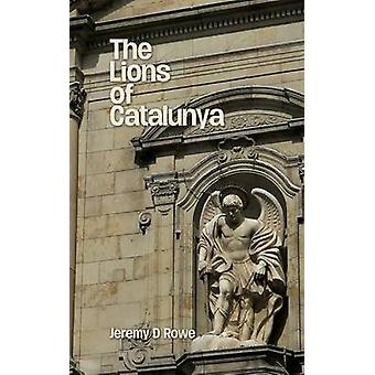 The Lions of Catalunya by Jeremy D. Rowe - 9781786230126 Book