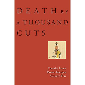 Death by a Thousand Cuts by Timothy Brook - Jerome Bourgon - Gregory