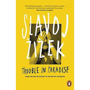 Trouble in Paradise - From the End of History to the End of Capitalism