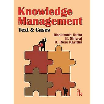 Knowledge Management - Text and Cases by Bholanath Dutta - B. Shivraj