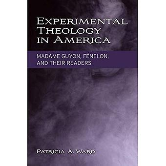 Experimental Theology in America: Madame Guyon, Fenelon and Their Readers