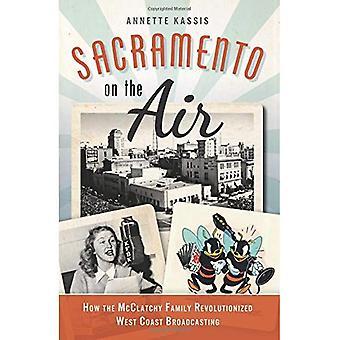 Sacramento sur l'Air:: comment la famille McClatchy a révolutionné la diffusion de la côte ouest