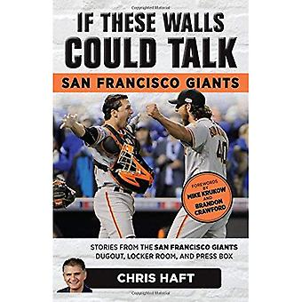 If These Walls Could Talk:� San Francisco Giants: Stories from the San Francisco Giants Dugout, Locker Room, and Press Box� (If These Walls Could Talk)
