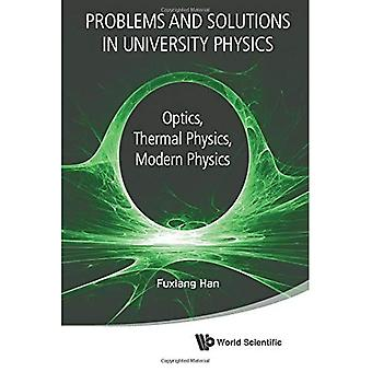 Problems and Solutions in University Physics: Optics, Thermal Physics, Modern Physics