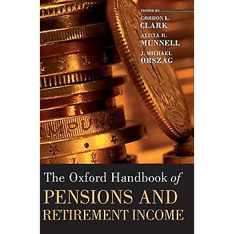 Oxford Handbook of Pensions and Retirement Income by Clark & Gordon L.