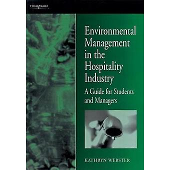 Environmental Management for the Hospitality Industry by Webster & Kathryn