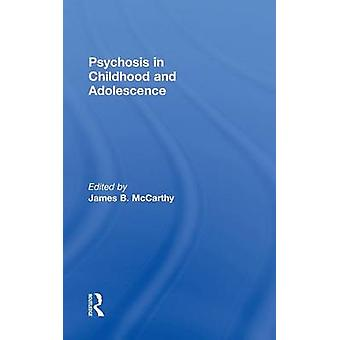 Psychosis in Childhood and Adolescence by McCarthy & James B.
