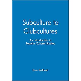 Subculture to Clubcultures An Oral History 19401970 by Redhead & Steve