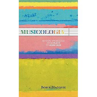 Musicologia Musical Knowledge from Plato to John Cage by Maconie & Robin