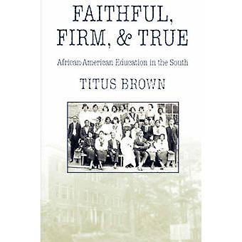 FAITHFUL FIRM AND TRUE by Brown & Titus