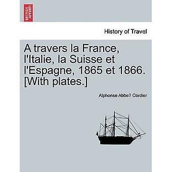 À Travers la France lItalie la Suisse et lEspagne 1865 und 1866. Mit Platten. von Cordier & Alphonse Abbe