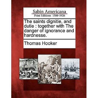 Den hellige dignitie og dutie sammen med faren for uvidenhed og hardnesse. af Hooker & Thomas