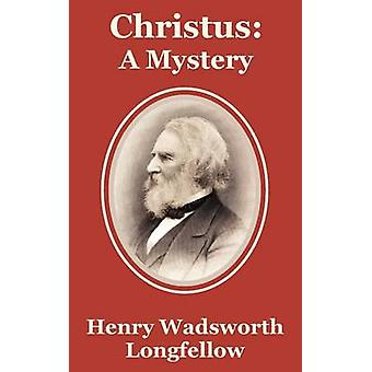 Christus A Mystery by Longfellow & Henry Wadsworth