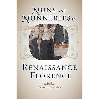 Nuns and Nunneries in Renaissance Florence by Strocchia & Sharon T.
