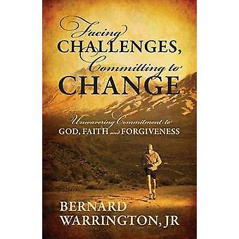 Herausforderungen verpflichten, unerschütterliche Verpflichtung an Gott glauben und Vergebung von Warrington Jr & Bernard ändern
