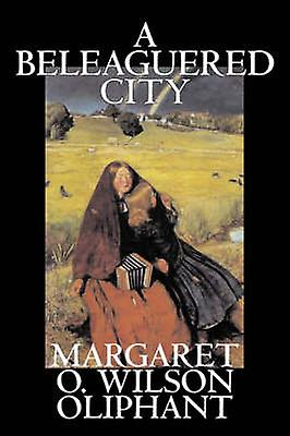 A Beleaguered City by Margaret Oliphant Wilson Fiction Literary Fantasy by Oliphant & Margaret Wilson