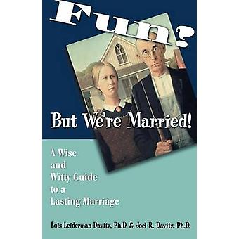 Fun But Were Married A Wise and Witty Guide to a Lasting Marriage by Davitz & Lois Leiderman