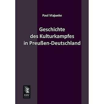 Geschichte Des Kulturkampfes in PreussenDeutschland by Majunke & Paul