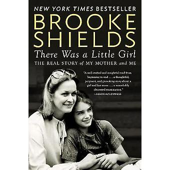 There Was A Little Girl - The Real Story of My Mother and Me by Brooke