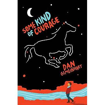Some Kind of Courage by Dan Gemeinhart - 9780545665773 Book