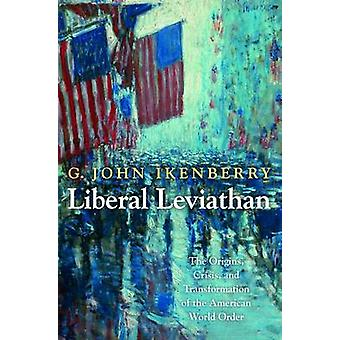 Liberal Leviathan - The Origins - Crisis - and Transformation of the A