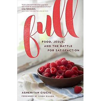 Full - Food - Jesus - and the Battle for Satisfaction by Asheritah Ciu