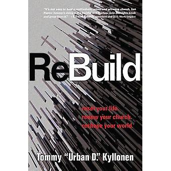 Rebuild - Reset Your Life. Renew Your Church. Reshape Your World. by T