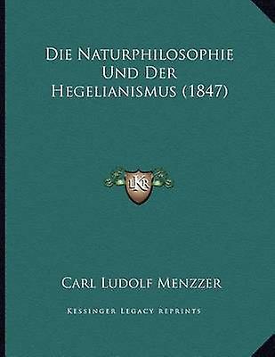Die Naturphilosophie Und Der Hegelianismus (1847) by Carl Ludolf Menz