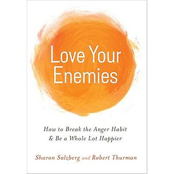 Love Your Enemies - How to Break the Anger Habit and be a Whole Lot Ha