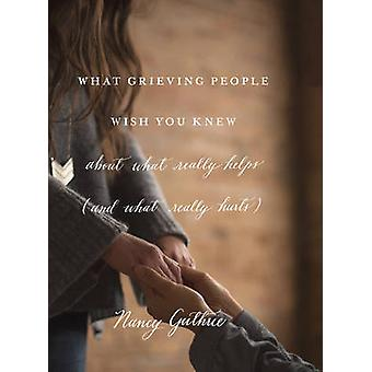 What Grieving People Wish You Knew About What Really Helps -  -(And How