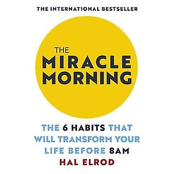 The Miracle Morning - The 6 Habits That Will Transform Your Life Befor