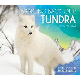 Bringing Back Our Tundra by Michael Regan - 9781532113178 Book
