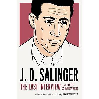 J.D. Salinger - The Last Interview by David Streitfeld - J. D. Salinge