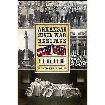 Arkansas Civil War Heritage - A Legacy of Honor by W Stuart Towns - 97