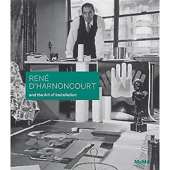 Rene d'Harnoncourt and the Art of Installation by Rene d'Harnoncourt