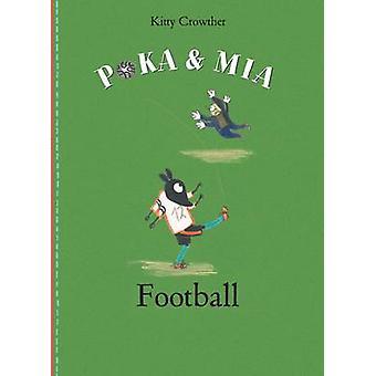 Poka & Mia  - Football by Kitty Crowther - 9781849762427 Book