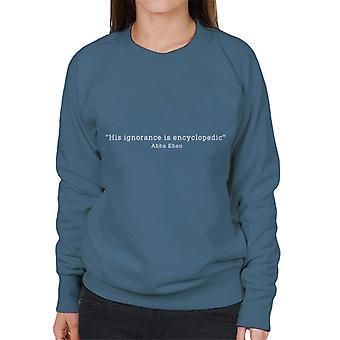 His Ignorance Is Encyclopedic Abba Eban Quote Women's Sweatshirt