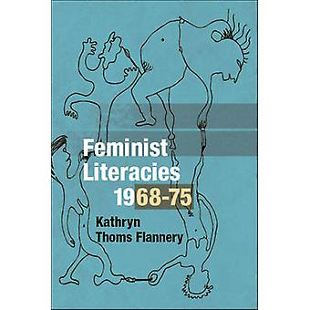 Feminist Literacies - 1968-75 by Kathryn T. Flannery - 9780252077289