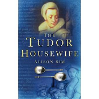 The Tudor Housewife (New edition) by Alison Sim - 9780750937740 Book