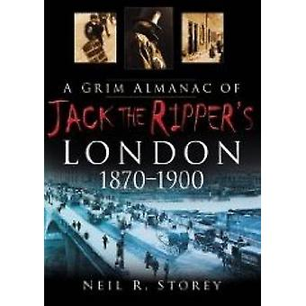 A Grim Almanac of Jack the Ripper's London (New edition) by Neil R. S
